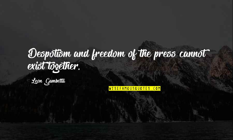 Furiosus Quotes By Leon Gambetta: Despotism and freedom of the press cannot exist