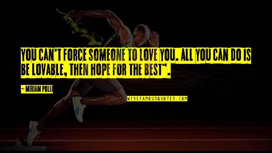 Furiosus Quotes By Miriam Polli: You can't force someone to love you. All