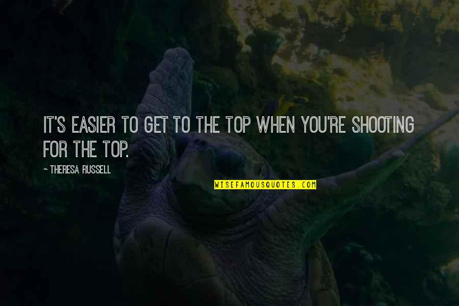 Furiosus Quotes By Theresa Russell: It's easier to get to the top when