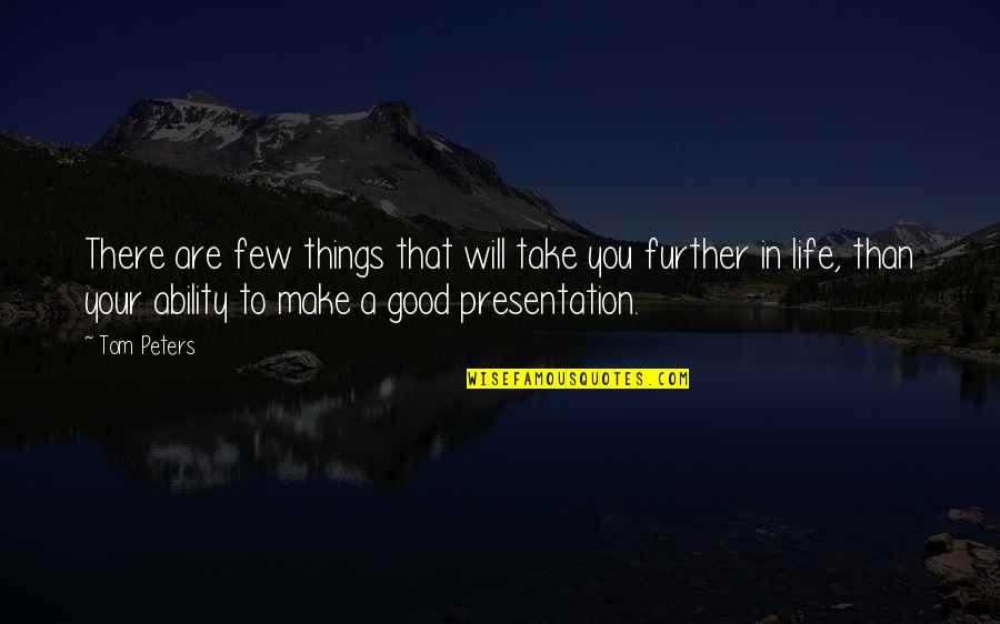 Furiosus Quotes By Tom Peters: There are few things that will take you