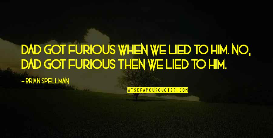 Furious 7 Quotes By Brian Spellman: Dad got furious when we lied to him.