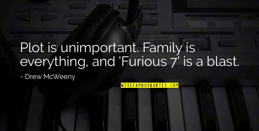 Furious 7 Quotes By Drew McWeeny: Plot is unimportant. Family is everything, and 'Furious