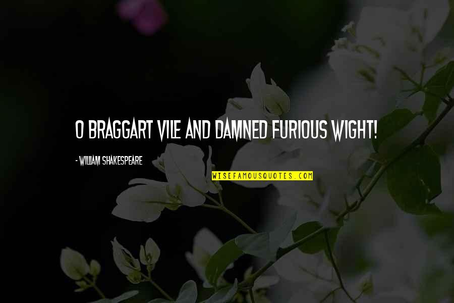 Furious 7 Quotes By William Shakespeare: O braggart vile and damned furious wight!