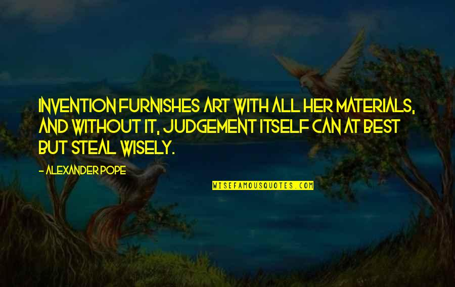 Furnishes Quotes By Alexander Pope: Invention furnishes Art with all her materials, and