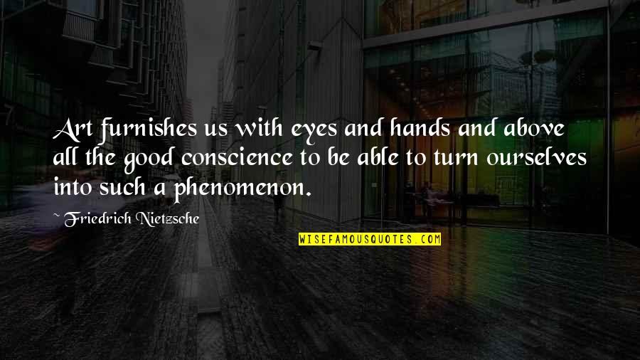Furnishes Quotes By Friedrich Nietzsche: Art furnishes us with eyes and hands and