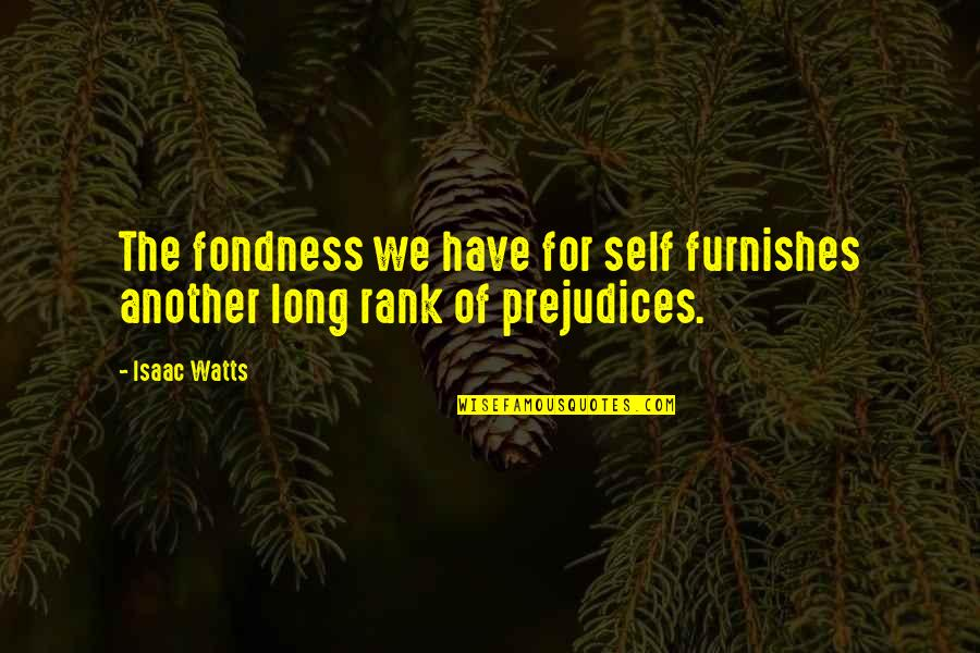 Furnishes Quotes By Isaac Watts: The fondness we have for self furnishes another