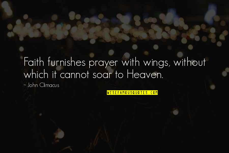 Furnishes Quotes By John Climacus: Faith furnishes prayer with wings, without which it