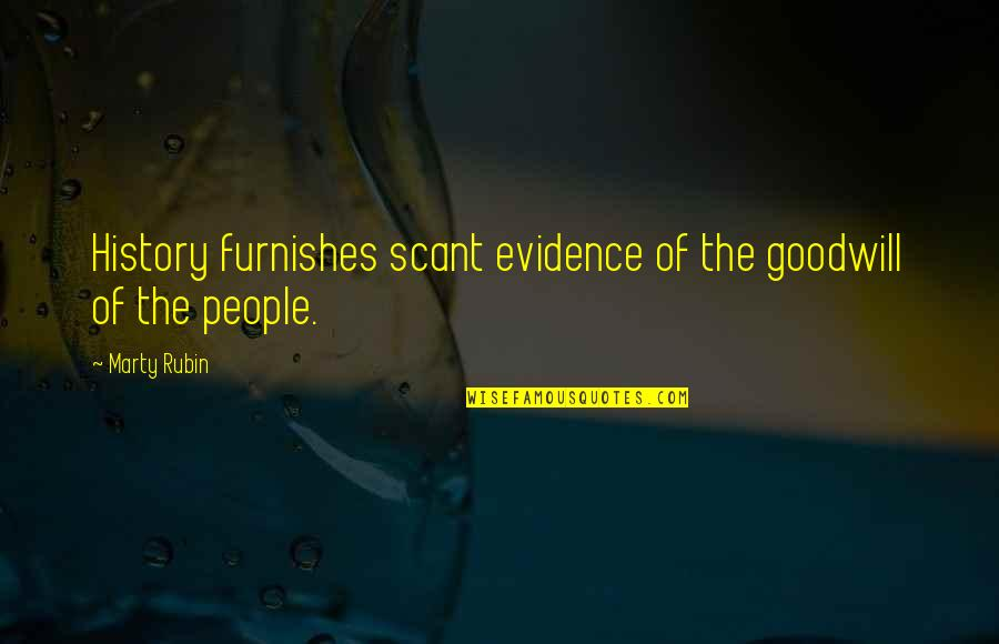 Furnishes Quotes By Marty Rubin: History furnishes scant evidence of the goodwill of