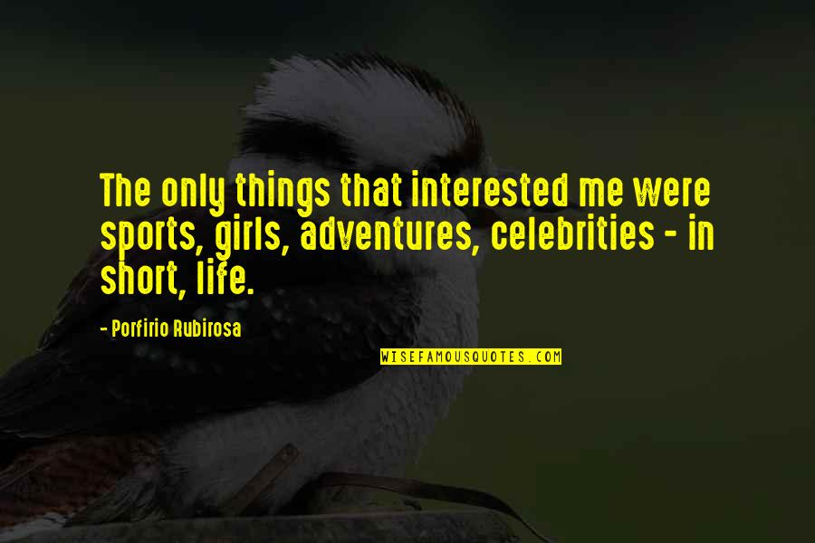 Furnishes Quotes By Porfirio Rubirosa: The only things that interested me were sports,