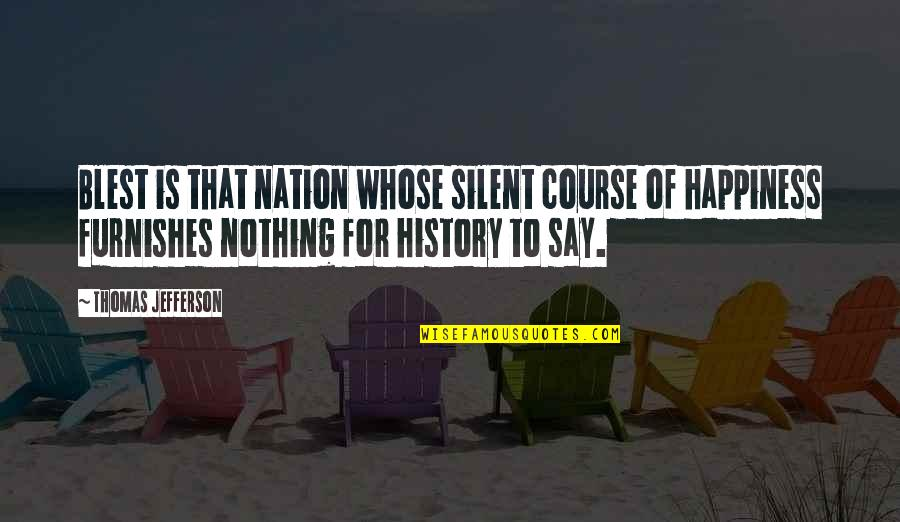 Furnishes Quotes By Thomas Jefferson: Blest is that nation whose silent course of