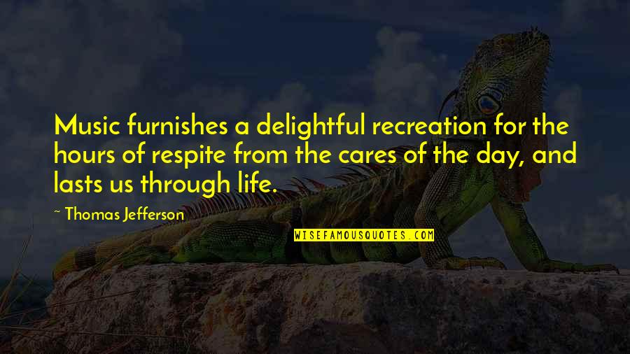 Furnishes Quotes By Thomas Jefferson: Music furnishes a delightful recreation for the hours