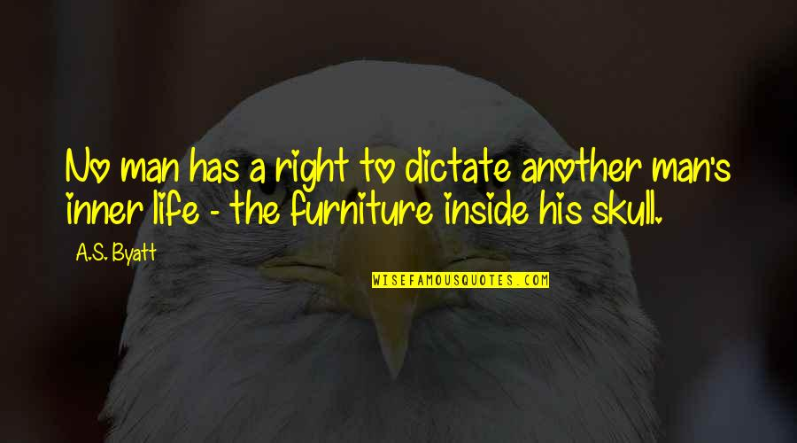Furniture Quotes By A.S. Byatt: No man has a right to dictate another