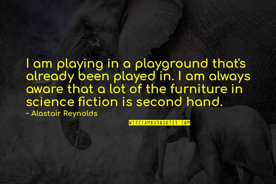 Furniture Quotes By Alastair Reynolds: I am playing in a playground that's already