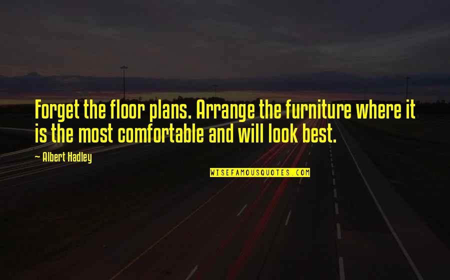 Furniture Quotes By Albert Hadley: Forget the floor plans. Arrange the furniture where