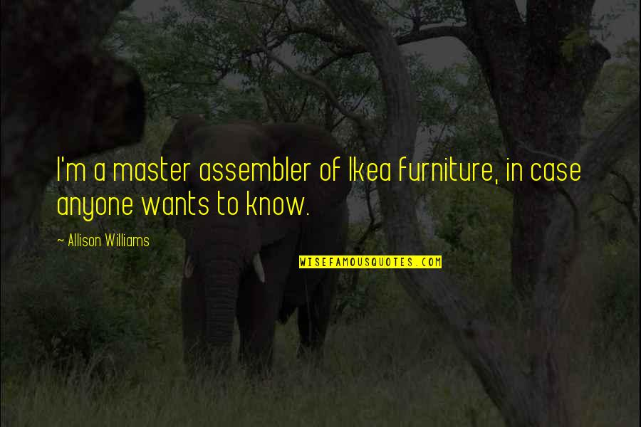 Furniture Quotes By Allison Williams: I'm a master assembler of Ikea furniture, in