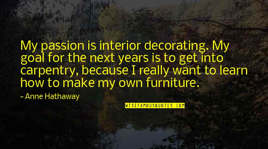 Furniture Quotes By Anne Hathaway: My passion is interior decorating. My goal for