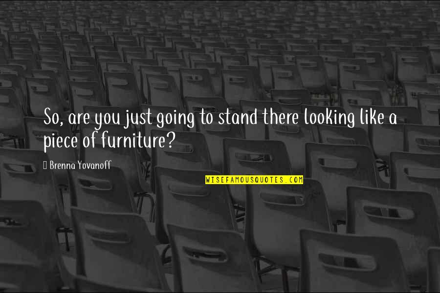 Furniture Quotes By Brenna Yovanoff: So, are you just going to stand there