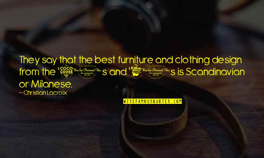 Furniture Quotes By Christian Lacroix: They say that the best furniture and clothing
