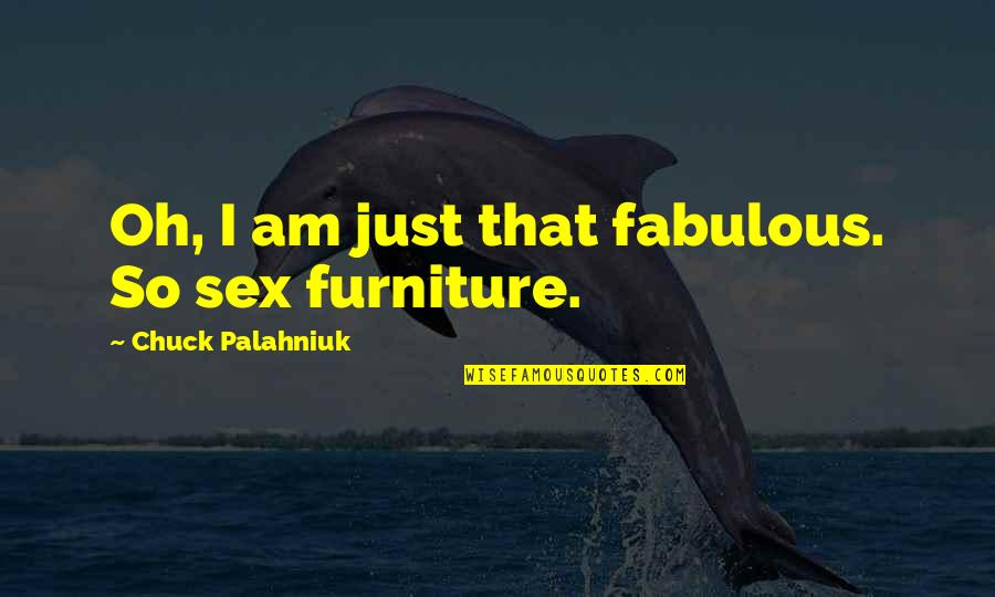 Furniture Quotes By Chuck Palahniuk: Oh, I am just that fabulous. So sex