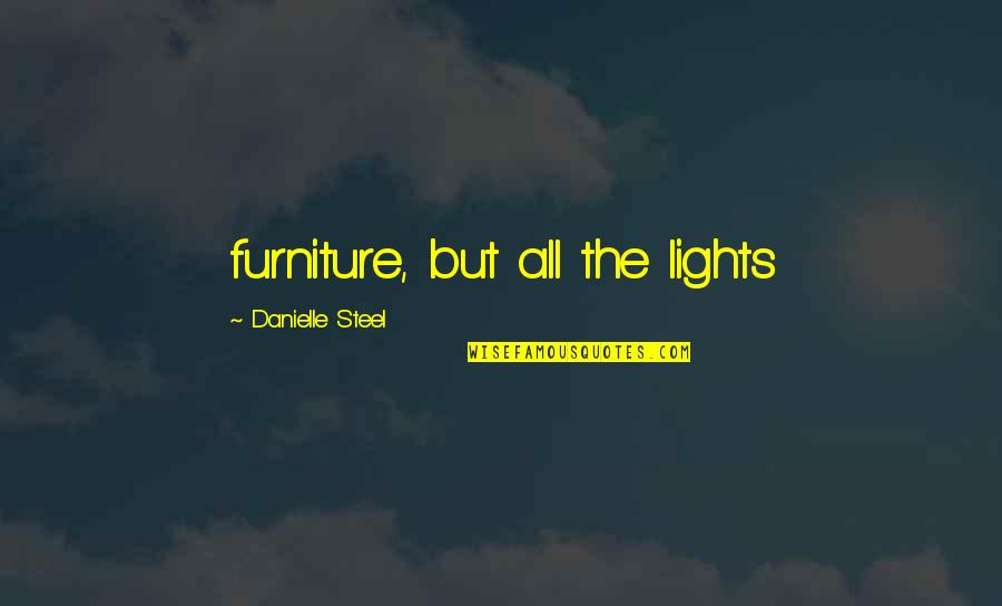 Furniture Quotes By Danielle Steel: furniture, but all the lights