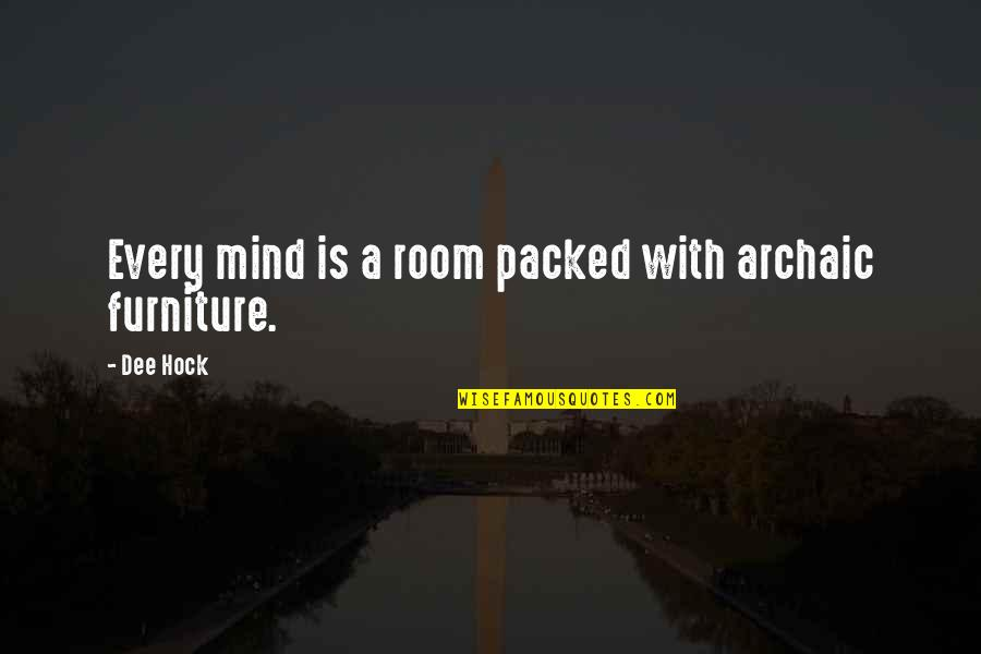 Furniture Quotes By Dee Hock: Every mind is a room packed with archaic