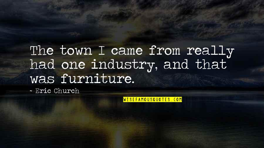 Furniture Quotes By Eric Church: The town I came from really had one