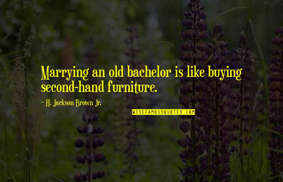 Furniture Quotes By H. Jackson Brown Jr.: Marrying an old bachelor is like buying second-hand
