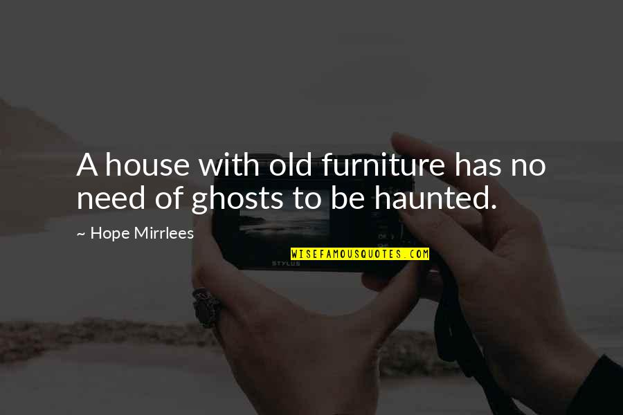 Furniture Quotes By Hope Mirrlees: A house with old furniture has no need