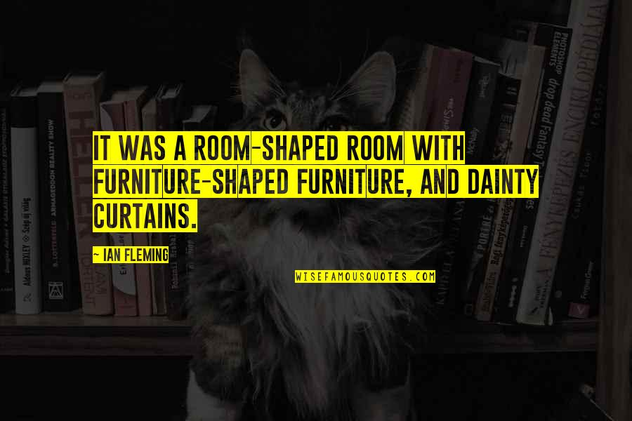 Furniture Quotes By Ian Fleming: It was a room-shaped room with furniture-shaped furniture,