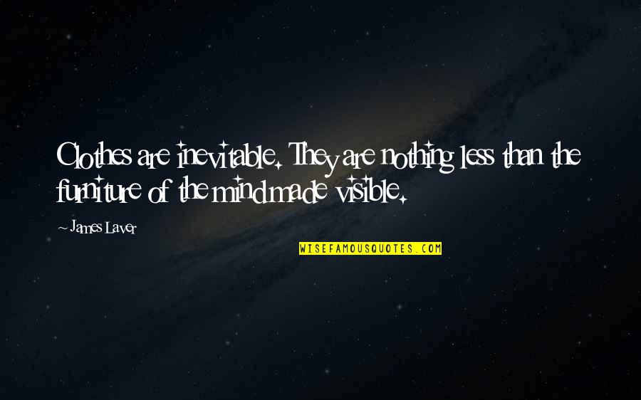 Furniture Quotes By James Laver: Clothes are inevitable. They are nothing less than