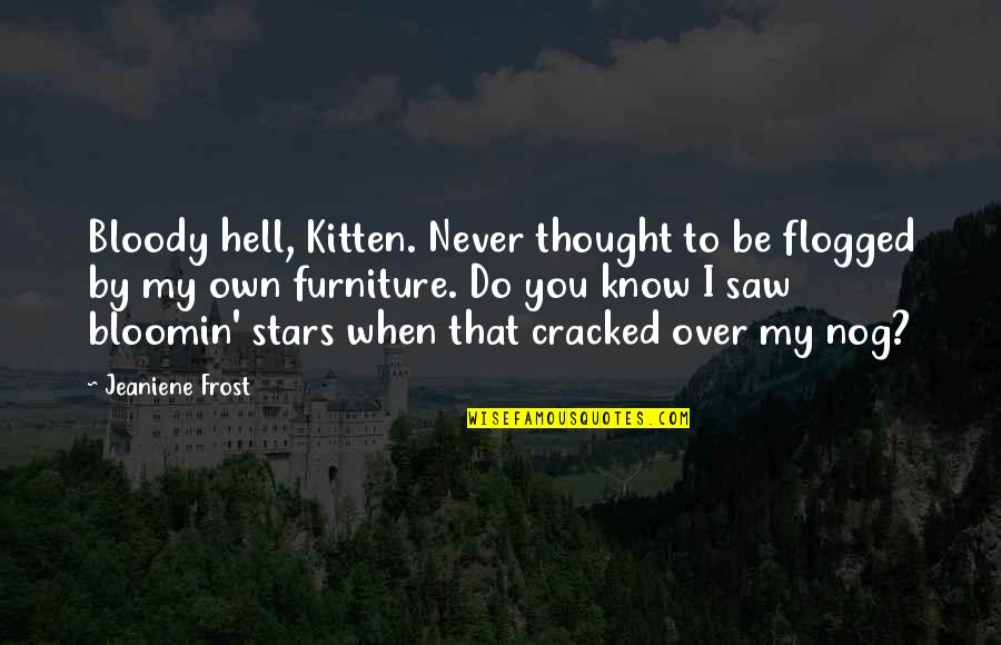 Furniture Quotes By Jeaniene Frost: Bloody hell, Kitten. Never thought to be flogged