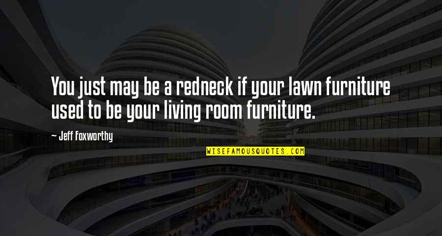 Furniture Quotes By Jeff Foxworthy: You just may be a redneck if your
