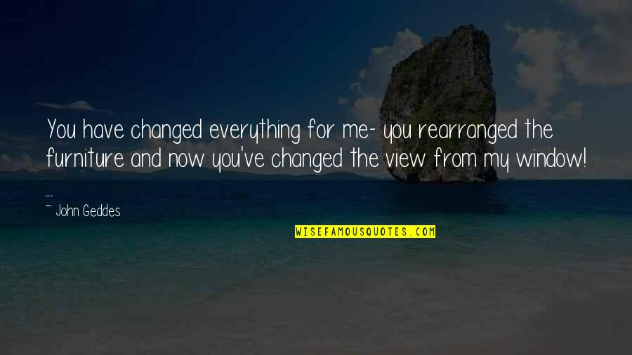 Furniture Quotes By John Geddes: You have changed everything for me- you rearranged