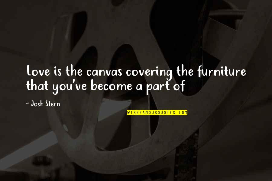 Furniture Quotes By Josh Stern: Love is the canvas covering the furniture that