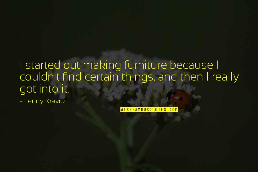 Furniture Quotes By Lenny Kravitz: I started out making furniture because I couldn't