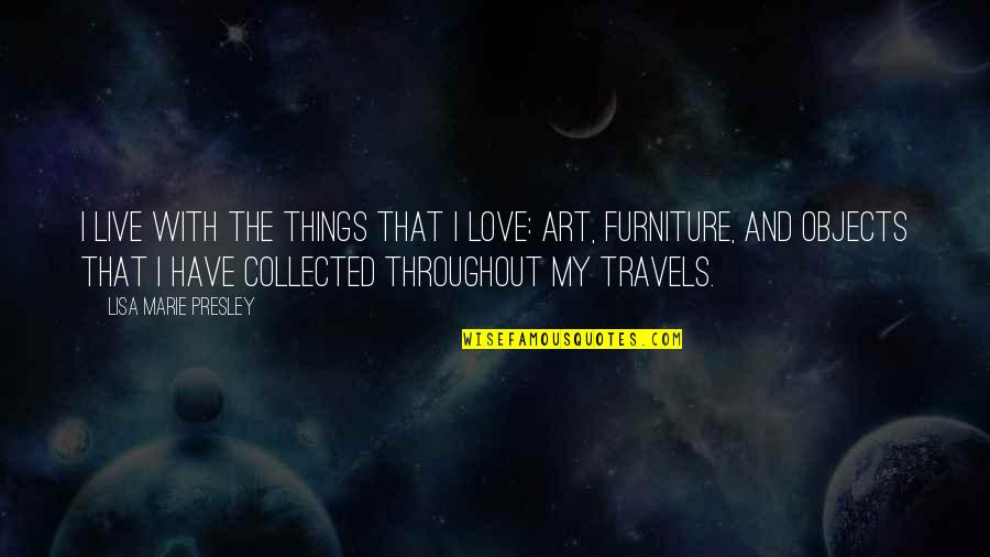 Furniture Quotes By Lisa Marie Presley: I live with the things that I love: