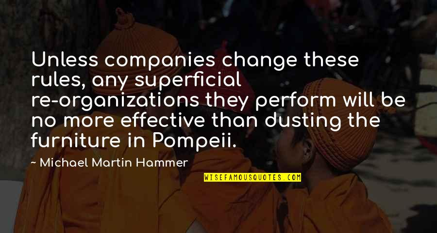 Furniture Quotes By Michael Martin Hammer: Unless companies change these rules, any superficial re-organizations