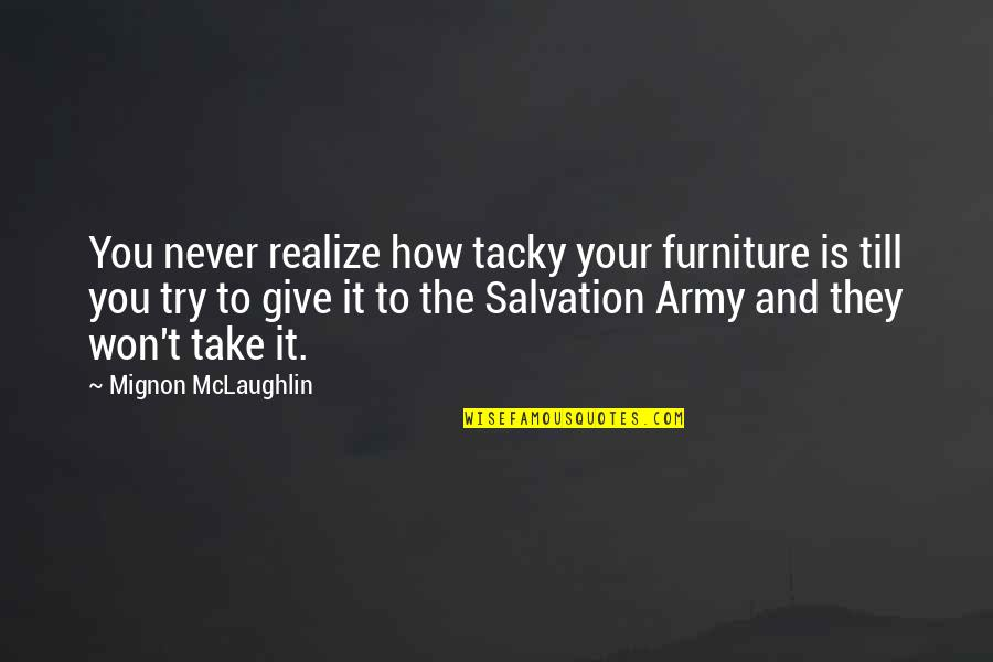Furniture Quotes By Mignon McLaughlin: You never realize how tacky your furniture is