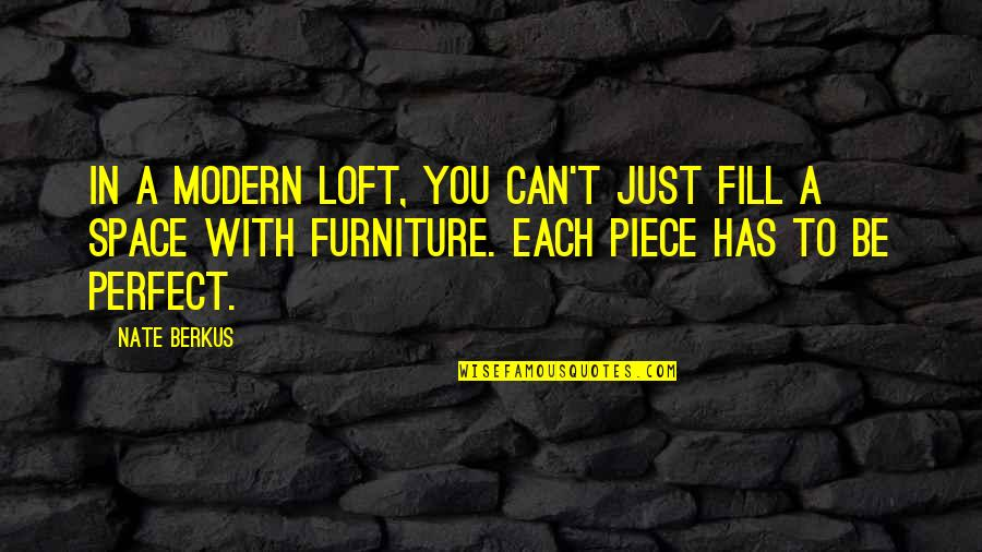 Furniture Quotes By Nate Berkus: In a modern loft, you can't just fill