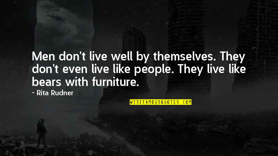 Furniture Quotes By Rita Rudner: Men don't live well by themselves. They don't
