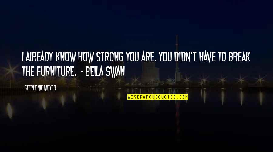 Furniture Quotes By Stephenie Meyer: I already know how strong you are. You