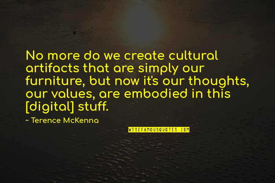 Furniture Quotes By Terence McKenna: No more do we create cultural artifacts that