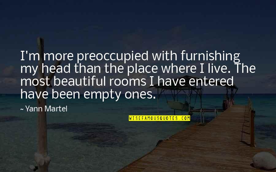 Furniture Quotes By Yann Martel: I'm more preoccupied with furnishing my head than