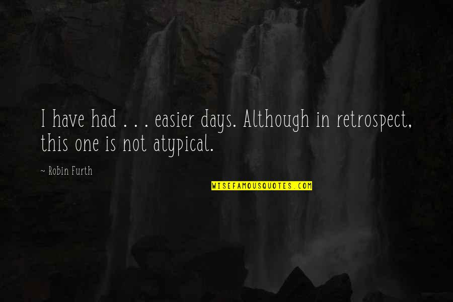 Furth's Quotes By Robin Furth: I have had . . . easier days.