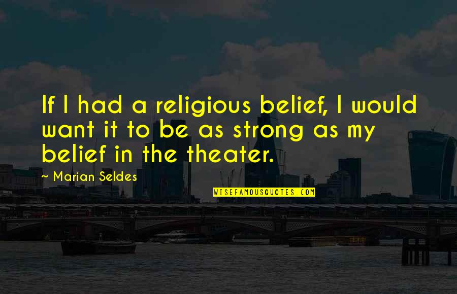 Fury Quotes And Quotes By Marian Seldes: If I had a religious belief, I would