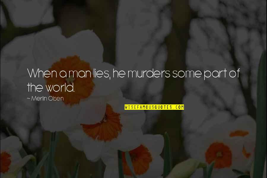Fury Quotes And Quotes By Merlin Olsen: When a man lies, he murders some part