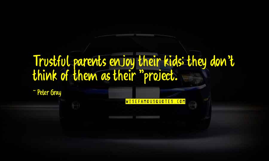 Fury Quotes And Quotes By Peter Gray: Trustful parents enjoy their kids; they don't think