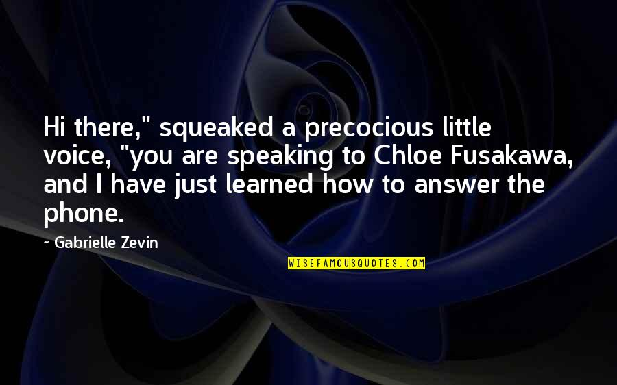 "Fusakawa Quotes By Gabrielle Zevin: Hi there,"" squeaked a precocious little voice, ""you"