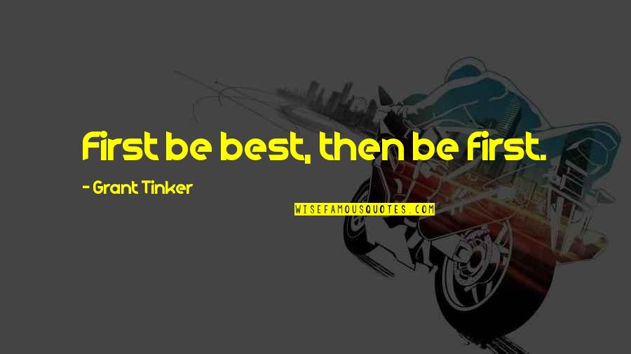 Futa Helu Quotes By Grant Tinker: First be best, then be first.