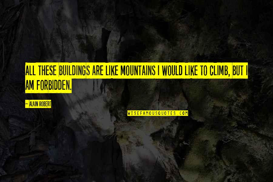 Futherance Quotes By Alain Robert: All these buildings are like mountains I would